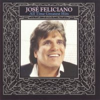 All Time Greatest Hits — José Feliciano