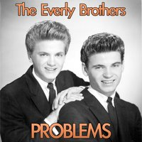 Problems — The Everly Brothers