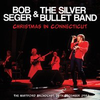 Christmas in Connecticut — Bob Seger & The Silver Bullet Band