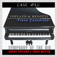 Copland & Menotti: Piano Concertos — Аарон Копленд, Earl Wild, Symphony of the Air, Jorge Mester, Earl Wild, Aaron Copland & Jorge Mester with Symphony of the Air