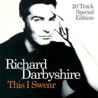 This I Swear: 20 Tracks Special Edition — Richard Darbyshire