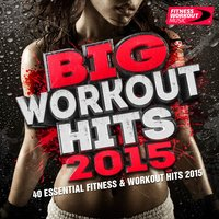 Big Workout Hits 2015 - 40 Essential Fitness & Workout Hits (Perfect for Jogging, Running, Gym and Weight Loss) — Fitness Workout Music