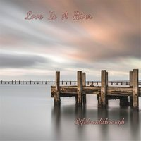 Love Is a River — Lifebreakthrough