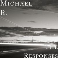 The Responses — Michael R.