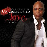 Uncomplicated Love (Let's Go Back) — Carl Brister