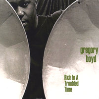 Rich In A Troubled Time — Gregory Boyd
