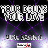 Your Drums, Your Love — Music Magnate