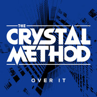 Over It (feat. Dia Frampton) Remix - EP — The Crystal Method