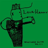 Vegetable Guitar, Vol. 3 — Lauri Hannu