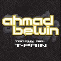 Trophy Girl — Ahmad Belvin, T-Pain