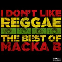 I Don't Like Reggae: The Best of Macka B — Macka B