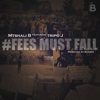 #FEES MUST FALL — TRIPO J, Mtshali B