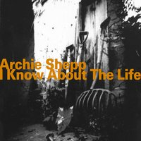 I Know About the Life — Archie Shepp, Ken Werner, John Betsch, Santie Debriano