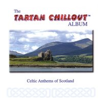 The Tartan Chillout Album: Celtic Anthems of Scotland — сборник
