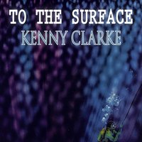 To The Surface — Kenny Clarke, Cannonball Adderley