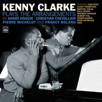 Kenny Clarke Plays the Arrangements of André Hodeir, Pierre Michelot, Christian Chevallier & Francy Boland — Lucky Thompson, Kenny Clarke, Pierre Michelot, Hubert Rostaing, Martial Solal, Billy Byers