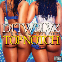 Top Notch [feat. San Quinn, Tha Jacka & Bailey] — DJ Twelvz