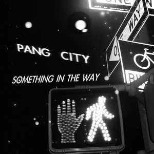Pang City - Something in the Way