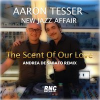 The Scent of Our Love — Aaron Tesser New Jazz Affair
