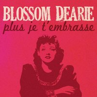 Plus je t'embrasse — Blossom Dearie
