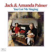 You Got Me Singing — Jack Palmer, Amanda Palmer