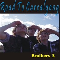 Road To Carcalgong/Where The Eagles Fly — Brothers 3