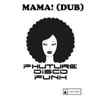 Mama! — Phuture Disco Funk