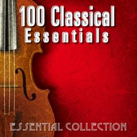100 Classical Essentials — Essential Collection