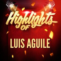 Highlights of Luis Aguile — Luis Aguile