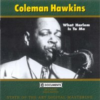 What Harlem Is To Me — Coleman Hawkins