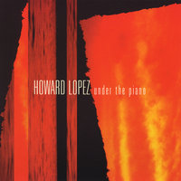 Under The Piano — Howard Lopez