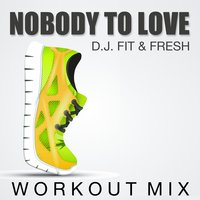 Nobody to Love — D.J. Fit & Fresh