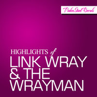 Highlights Of Link Wray & The Wrayman — Link Wray & The Wrayman