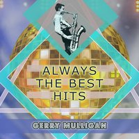 Always The Best Hits — Gerry Mulligan