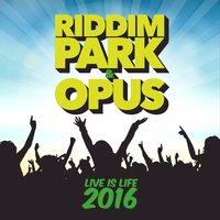 Live Is Life 2016 — Riddim Park, Opus