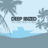 Deep IBIZED - The Deep Side Of Ibiza — сборник