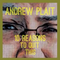 10 Reasons to Quit This — Andrew Plait