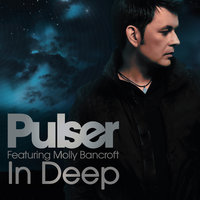In Deep — Pulser feat. Molly Bancroft