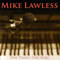 One Piano, One Mike — Mike Lawless