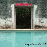 Anywhere - Single — Ischemica