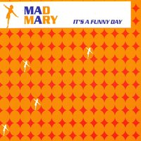 It's a Funny Day — Mad Mary