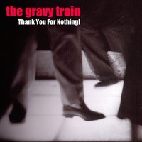 Thank You for Nothing — The Gravy Train
