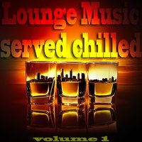 Lounge Music Served Chilled, Vol. 1 — сборник