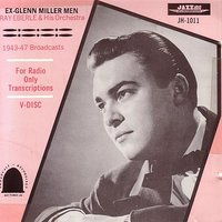 Ex-Glenn Miller Men - 1943-1947 Broadcasts — Ray Eberle