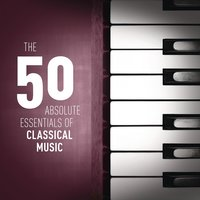 The 50 Absolute Essentials of Classical Music — сборник
