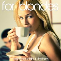 For Blondes - Selected Chillout Rhythms — сборник