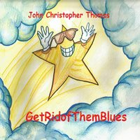 Get Rid of Them Blues — John Christopher