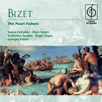 Bizet: The Pearl Fishers — Ileana Cotrubas/Alain Vanzo/Guillermo Sarabia/Roger Soyer/Georges Prêtre, Georges Pretre, Orchestre des Concerts Lamoureux, Leopold Simoneau, Ileana Cotrubas, Jean Fournet, Жорж Бизе