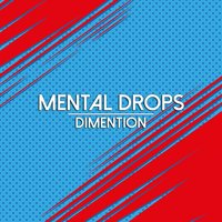 Dimention — Mental Drops