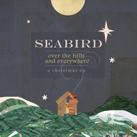 Over The Hills And Everywhere: A Christmas EP — Seabird